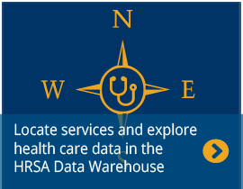 Locate services and explore health care data in the HRSA data warehouse.